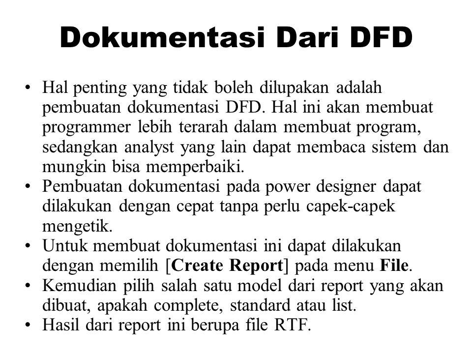 Dokumentasi Dari DFD •Hal penting yang tidak boleh dilupakan adalah pembuatan dokumentasi DFD. Hal ini akan membuat programmer lebih terarah dalam mem