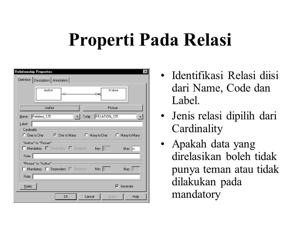 Properti Pada Relasi •Identifikasi Relasi diisi dari Name, Code dan Label. •Jenis relasi dipilih dari Cardinality •Apakah data yang direlasikan boleh
