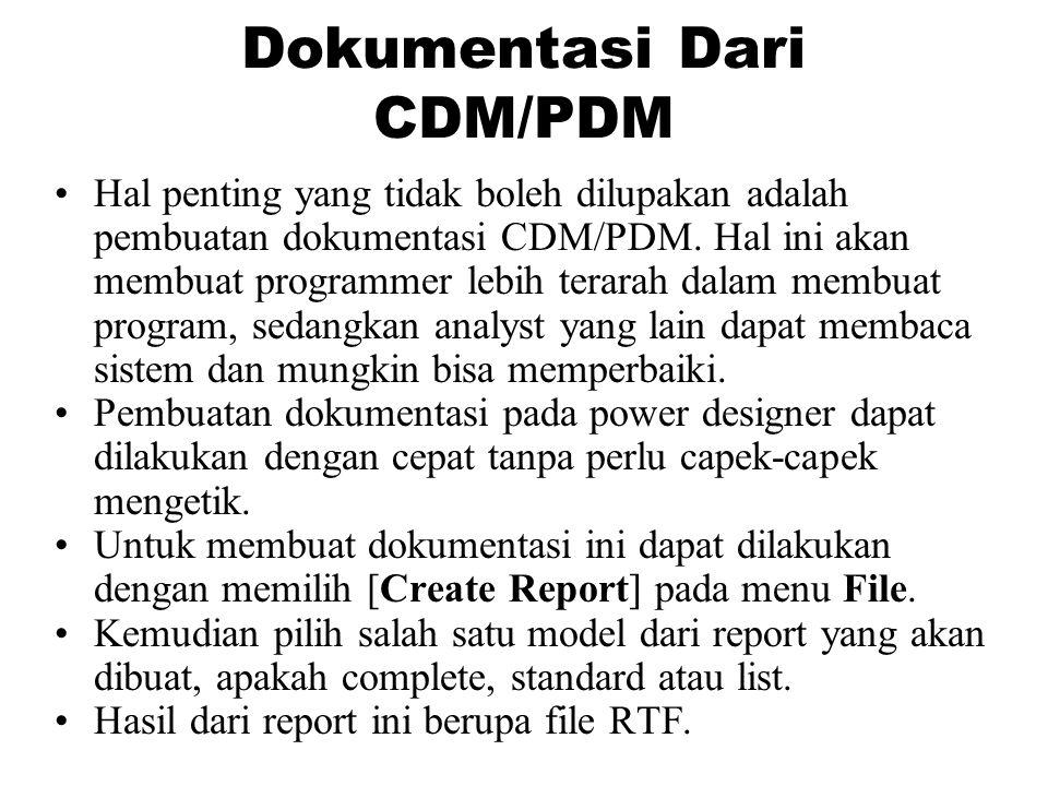 Dokumentasi Dari CDM/PDM •Hal penting yang tidak boleh dilupakan adalah pembuatan dokumentasi CDM/PDM. Hal ini akan membuat programmer lebih terarah d