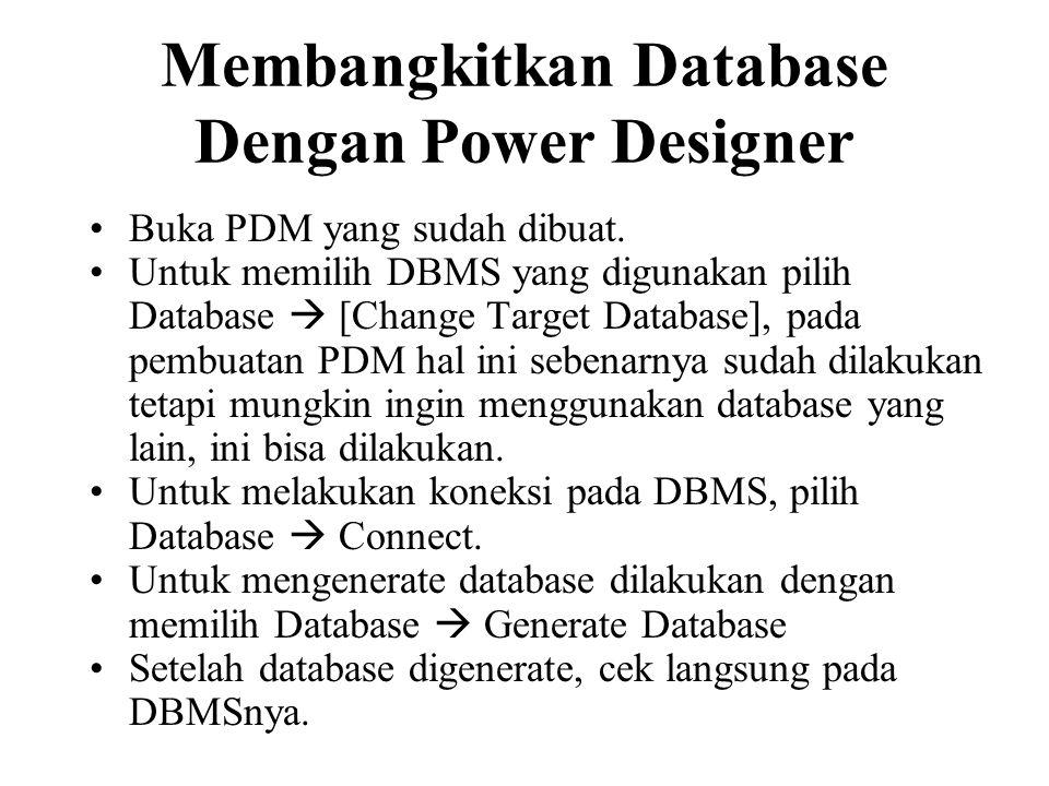 Membangkitkan Database Dengan Power Designer •Buka PDM yang sudah dibuat. •Untuk memilih DBMS yang digunakan pilih Database  [Change Target Database]