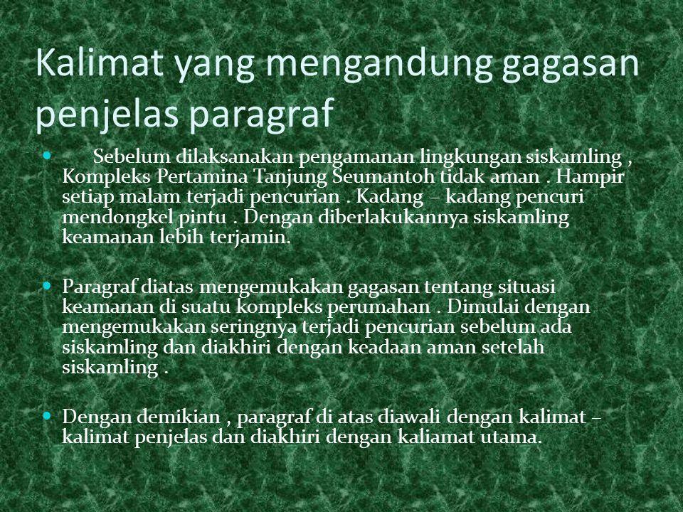 Kalimat yang mengandung gagasan penjelas paragraf  Sebelum dilaksanakan pengamanan lingkungan siskamling, Kompleks Pertamina Tanjung Seumantoh tidak aman.