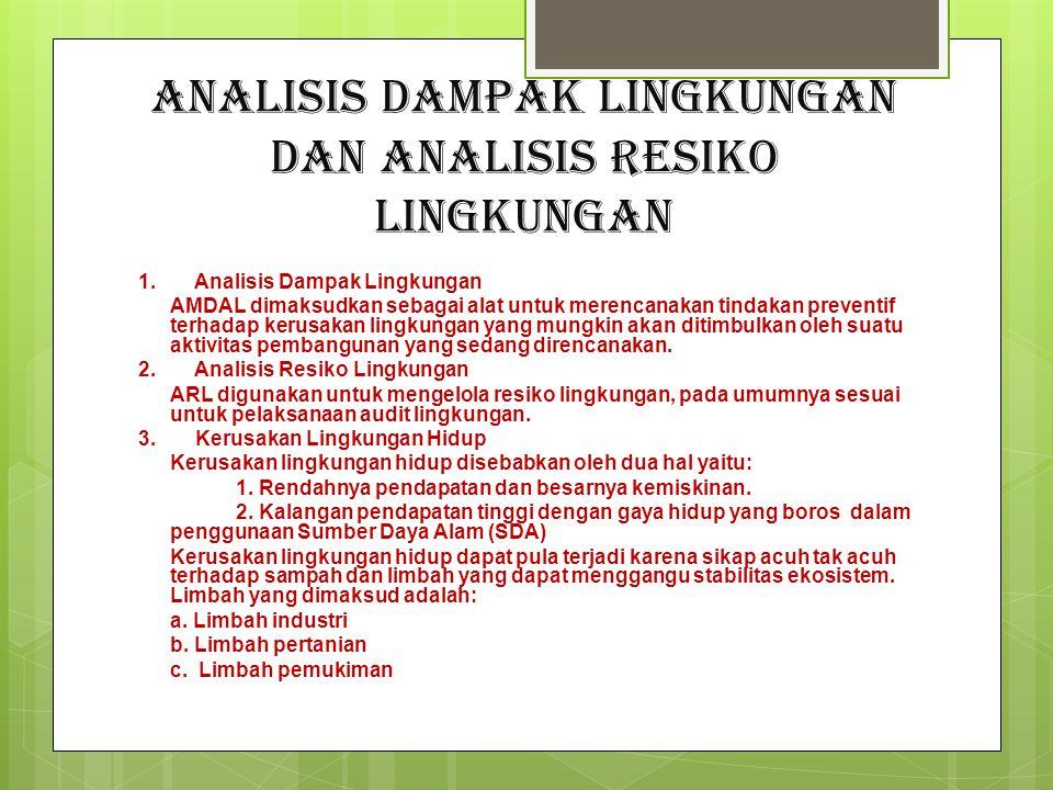 Analisis Dampak Lingkungan dan Analisis Resiko Lingkungan 1. Analisis Dampak Lingkungan AMDAL dimaksudkan sebagai alat untuk merencanakan tindakan pre