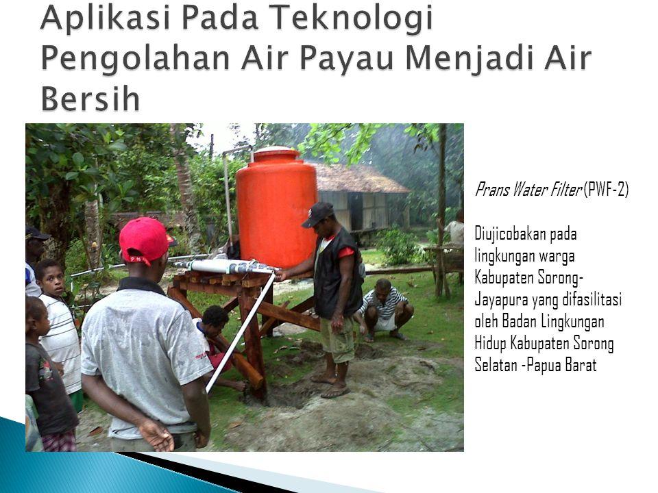 Prans Water Filter (PWF-2) Diujicobakan pada lingkungan warga Kabupaten Sorong- Jayapura yang difasilitasi oleh Badan Lingkungan Hidup Kabupaten Soron