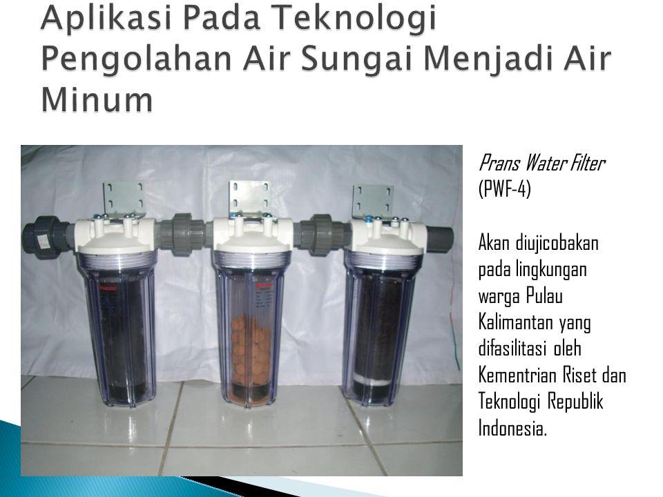 Prans Water Filter (PWF-4) Akan diujicobakan pada lingkungan warga Pulau Kalimantan yang difasilitasi oleh Kementrian Riset dan Teknologi Republik Ind