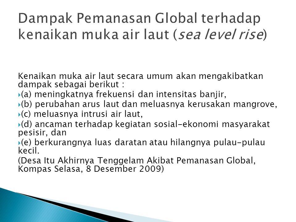 Dampak Pemanasan Global terhadap kenaikan muka air laut (sea level rise) Kenaikan muka air laut secara umum akan mengakibatkan dampak sebagai berikut