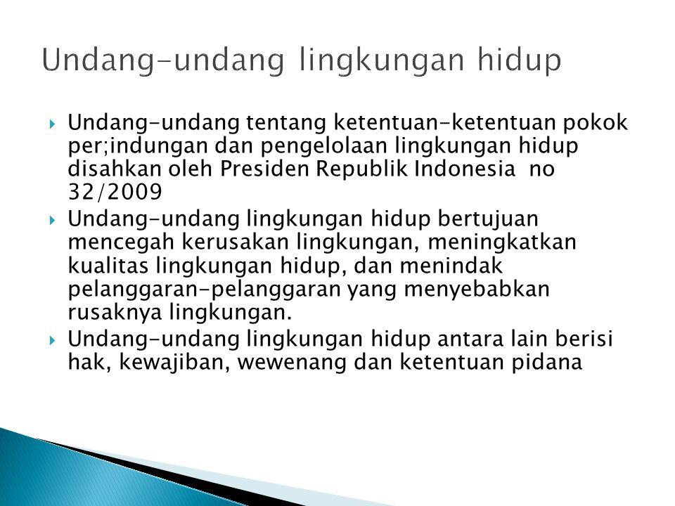 Undang-undang lingkungan hidup  Undang-undang tentang ketentuan-ketentuan pokok per;indungan dan pengelolaan lingkungan hidup disahkan oleh Presiden