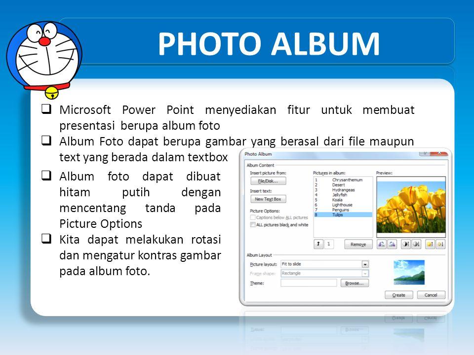 PHOTO ALBUM  Microsoft Power Point menyediakan fitur untuk membuat presentasi berupa album foto  Album Foto dapat berupa gambar yang berasal dari fi