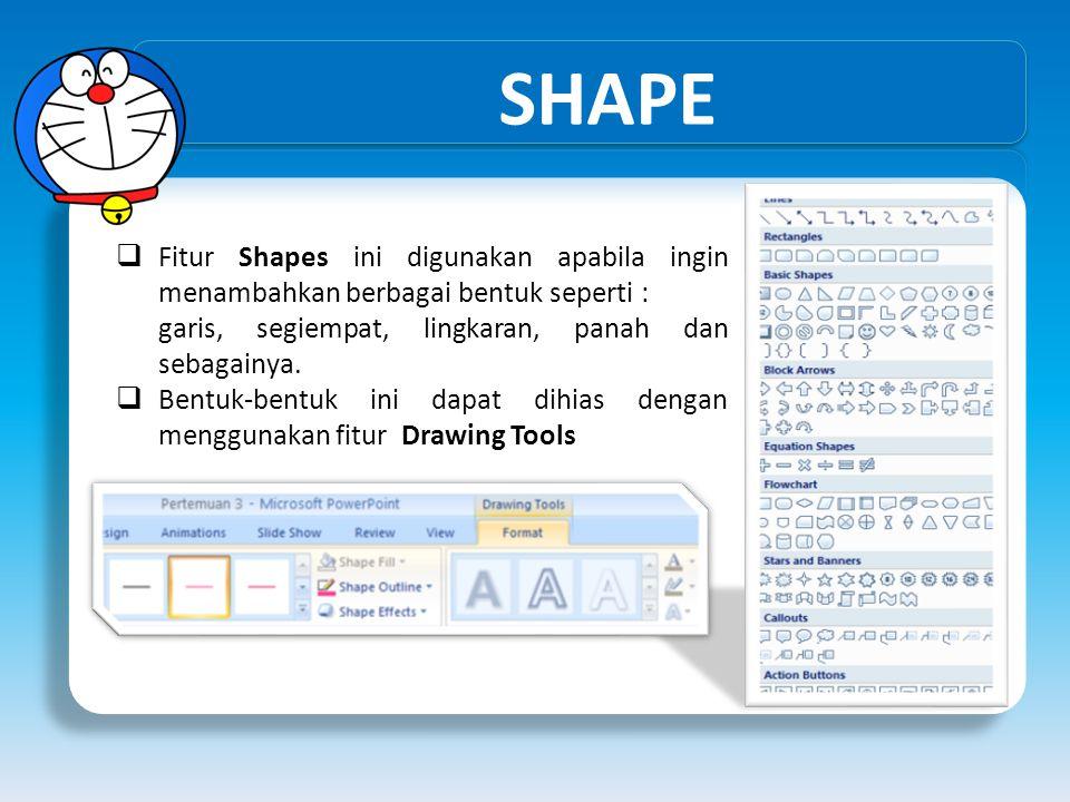 SHAPE  Fitur Shapes ini digunakan apabila ingin menambahkan berbagai bentuk seperti : garis, segiempat, lingkaran, panah dan sebagainya.  Bentuk-ben