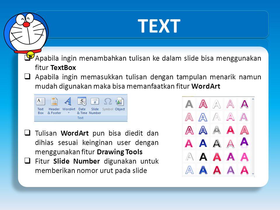 TEXT  Apabila ingin menambahkan tulisan ke dalam slide bisa menggunakan fitur TextBox  Apabila ingin memasukkan tulisan dengan tampulan menarik namu