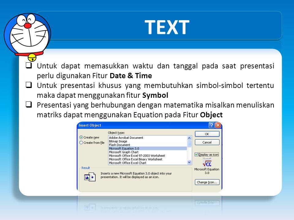 TEXT  Untuk dapat memasukkan waktu dan tanggal pada saat presentasi perlu digunakan Fitur Date & Time  Untuk presentasi khusus yang membutuhkan simb