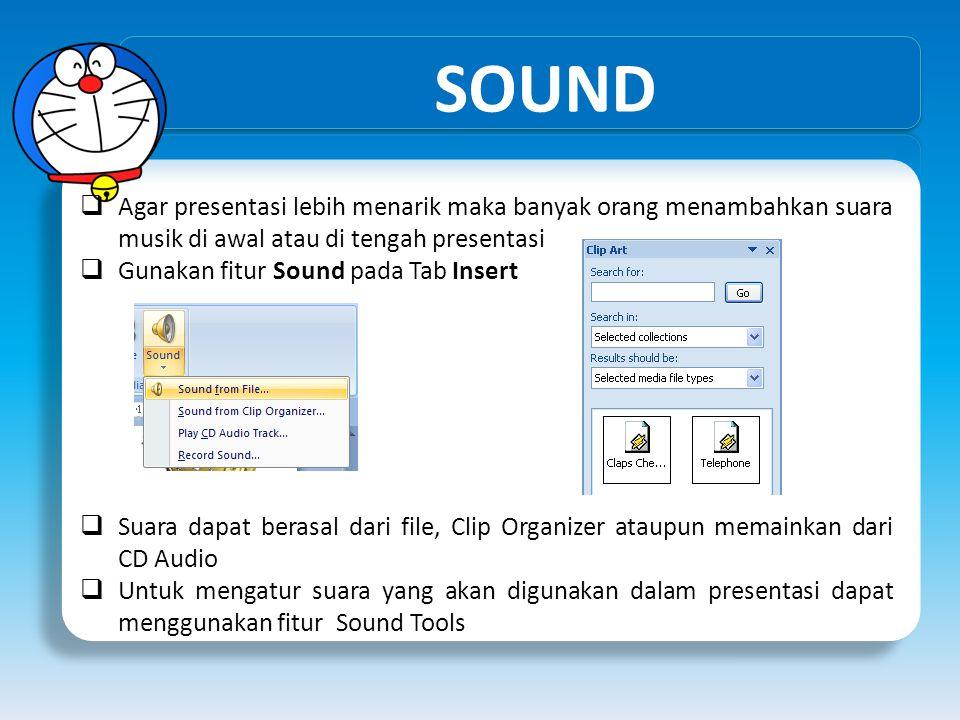 SOUND  Agar presentasi lebih menarik maka banyak orang menambahkan suara musik di awal atau di tengah presentasi  Gunakan fitur Sound pada Tab Inser