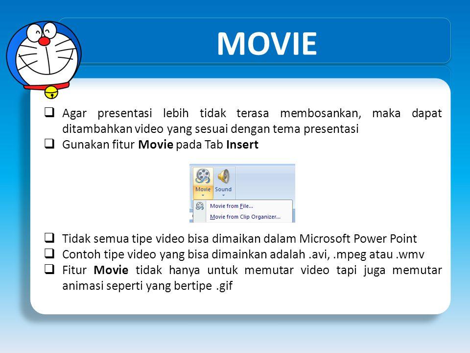 MOVIE  Agar presentasi lebih tidak terasa membosankan, maka dapat ditambahkan video yang sesuai dengan tema presentasi  Gunakan fitur Movie pada Tab