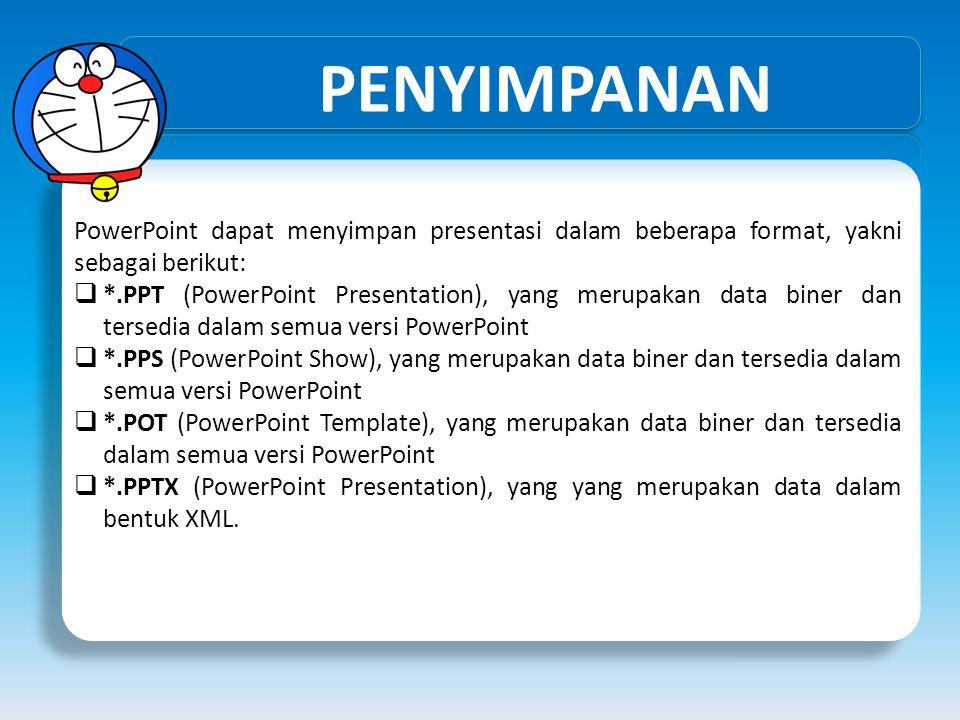 PENYIMPANAN PowerPoint dapat menyimpan presentasi dalam beberapa format, yakni sebagai berikut:  *.PPT (PowerPoint Presentation), yang merupakan data