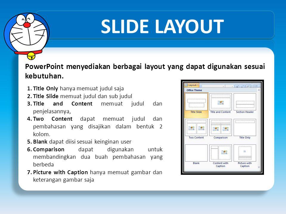 SLIDE LAYOUT PowerPoint menyediakan berbagai layout yang dapat digunakan sesuai kebutuhan. 1.Title Only hanya memuat judul saja 2.Title Slide memuat j