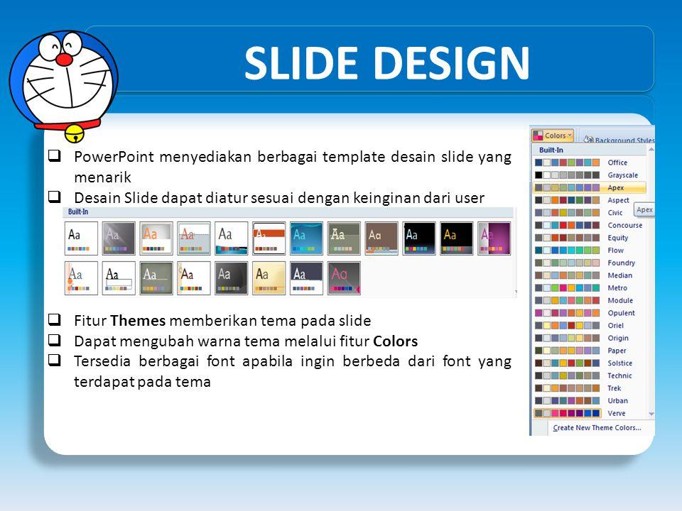 SLIDE DESIGN  PowerPoint menyediakan berbagai template desain slide yang menarik  Desain Slide dapat diatur sesuai dengan keinginan dari user  Fitu