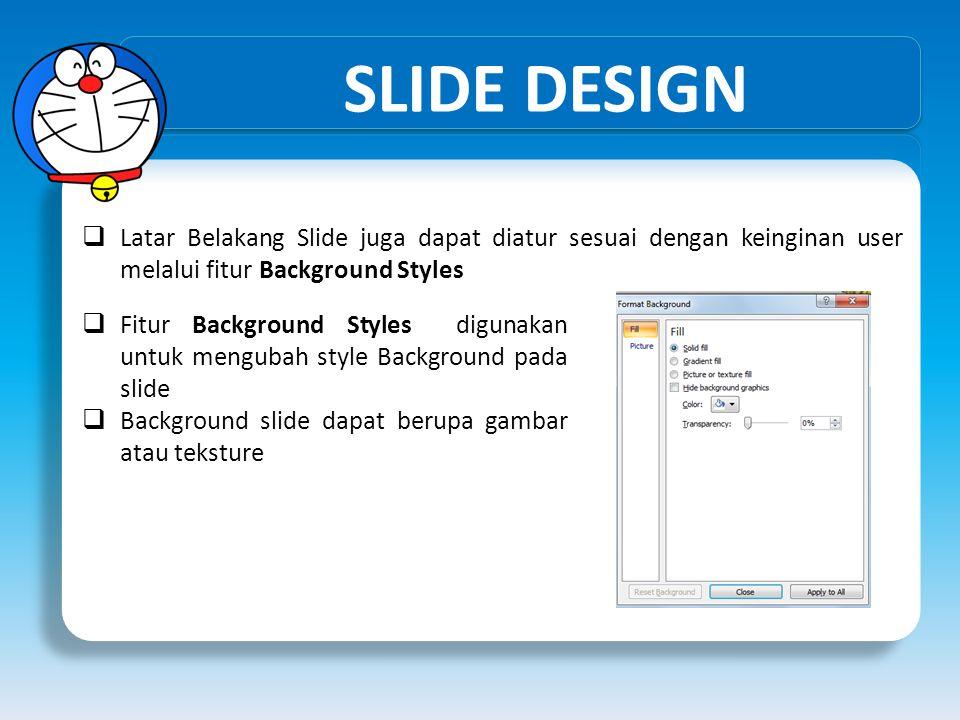 SLIDE DESIGN  Latar Belakang Slide juga dapat diatur sesuai dengan keinginan user melalui fitur Background Styles  Fitur Background Styles digunakan