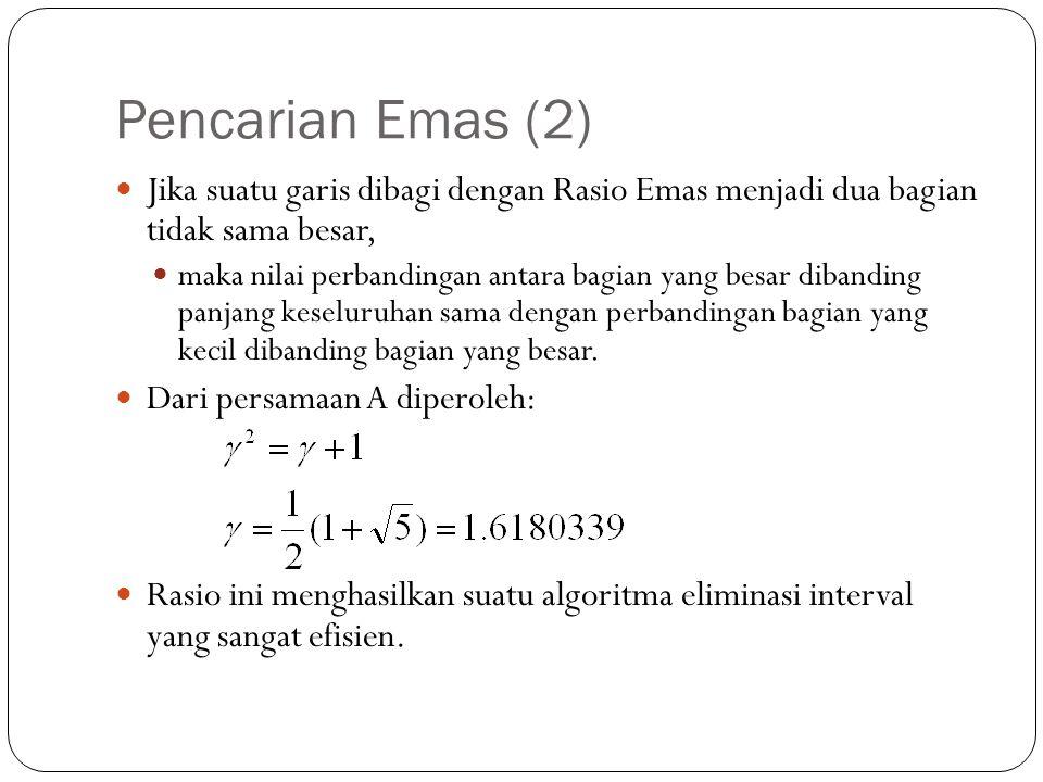 Pencarian Emas (2)  Jika suatu garis dibagi dengan Rasio Emas menjadi dua bagian tidak sama besar,  maka nilai perbandingan antara bagian yang besar
