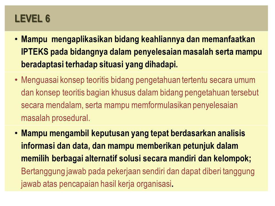 LEVEL 6 • Mampu mengaplikasikan bidang keahliannya dan memanfaatkan IPTEKS pada bidangnya dalam penyelesaian masalah serta mampu beradaptasi terhadap