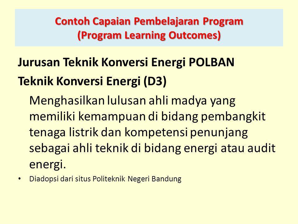 Contoh Capaian Pembelajaran Program (Program Learning Outcomes) Jurusan Teknik Konversi Energi POLBAN Teknik Konversi Energi (D3) Menghasilkan lulusan