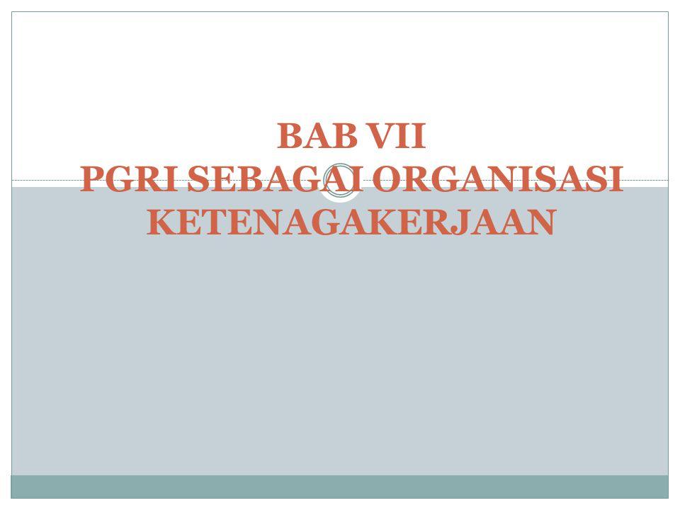 A.PGRI sebagai Organisasi Ketenagakerjaan  Menurut Undang- Undang No.