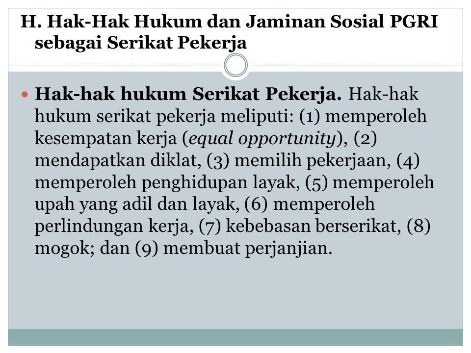 H.Hak-Hak Hukum dan Jaminan Sosial PGRI sebagai Serikat Pekerja  Hak-hak hukum Serikat Pekerja.