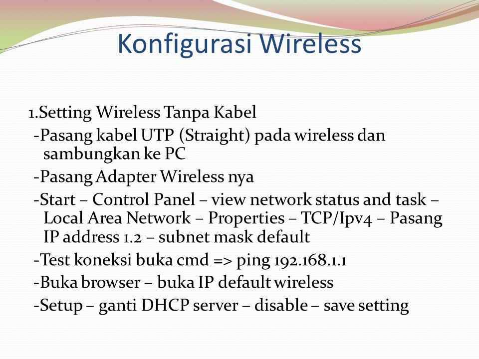 Konfigurasi Wireless 1.Setting Wireless Tanpa Kabel -Pasang kabel UTP (Straight) pada wireless dan sambungkan ke PC -Pasang Adapter Wireless nya -Star