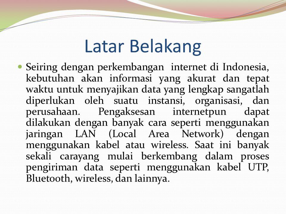 Latar Belakang  Seiring dengan perkembangan internet di Indonesia, kebutuhan akan informasi yang akurat dan tepat waktu untuk menyajikan data yang le
