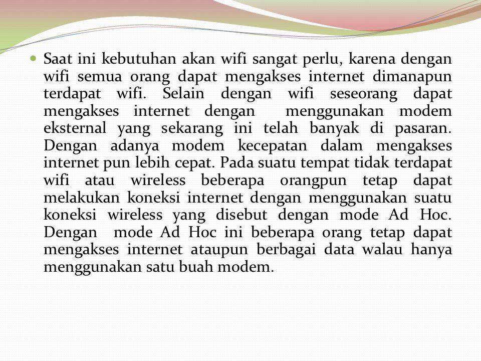  Saat ini kebutuhan akan wifi sangat perlu, karena dengan wifi semua orang dapat mengakses internet dimanapun terdapat wifi. Selain dengan wifi seseo
