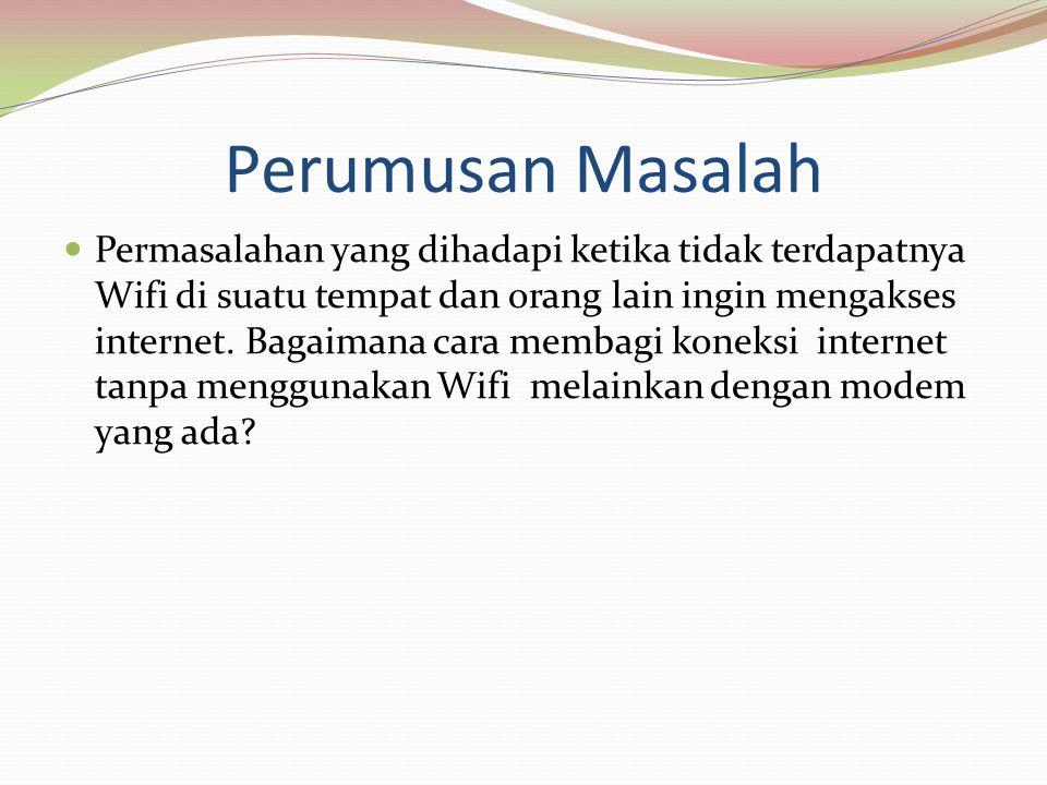 Perumusan Masalah  Permasalahan yang dihadapi ketika tidak terdapatnya Wifi di suatu tempat dan orang lain ingin mengakses internet. Bagaimana cara m