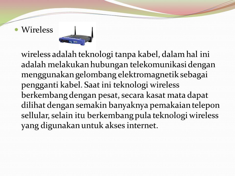  Wireless wireless adalah teknologi tanpa kabel, dalam hal ini adalah melakukan hubungan telekomunikasi dengan menggunakan gelombang elektromagnetik