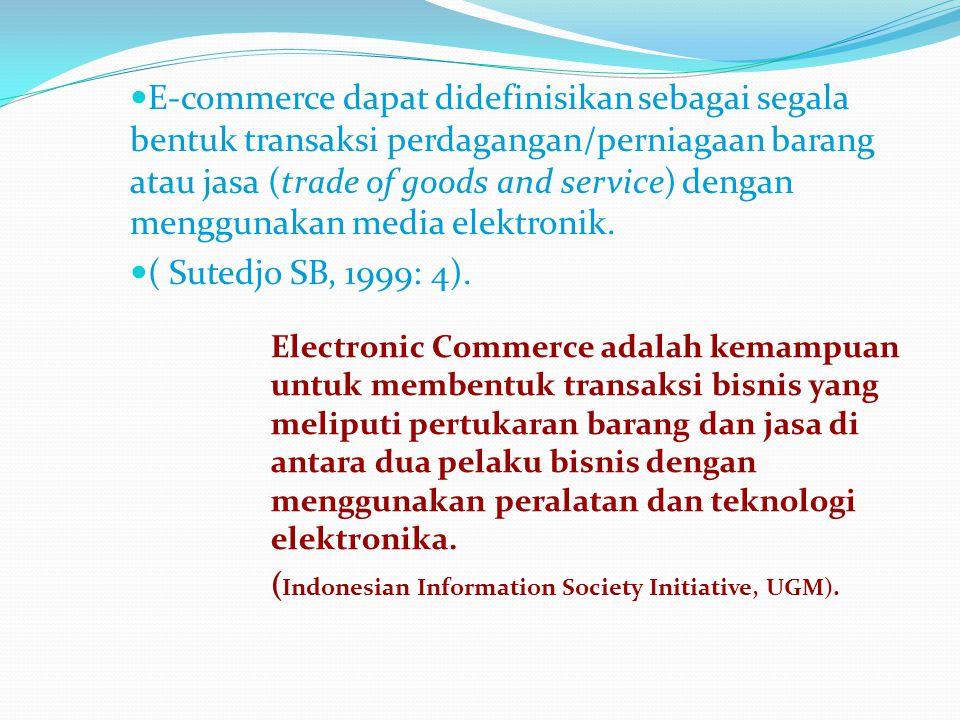  E-commerce dapat didefinisikan sebagai segala bentuk transaksi perdagangan/perniagaan barang atau jasa (trade of goods and service) dengan menggunak