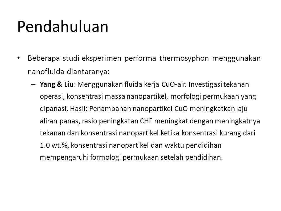 Pendahuluan • Beberapa studi eksperimen performa thermosyphon menggunakan nanofluida diantaranya: – Yang & Liu: Menggunakan fluida kerja CuO-air. Inve