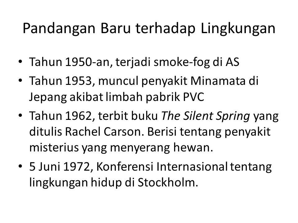 Pandangan Baru terhadap Lingkungan • Tahun 1950-an, terjadi smoke-fog di AS • Tahun 1953, muncul penyakit Minamata di Jepang akibat limbah pabrik PVC