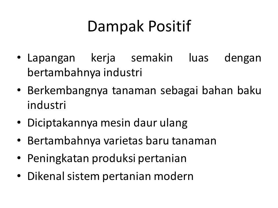 Dampak Positif • Lapangan kerja semakin luas dengan bertambahnya industri • Berkembangnya tanaman sebagai bahan baku industri • Diciptakannya mesin da