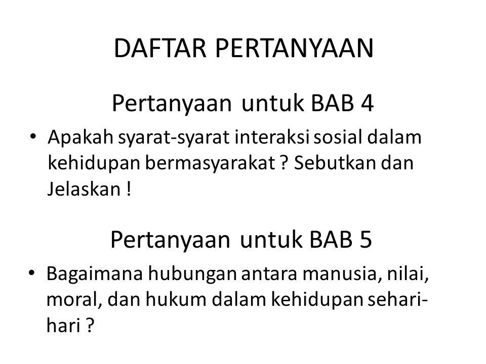 DAFTAR PERTANYAAN Pertanyaan untuk BAB 4 • Apakah syarat-syarat interaksi sosial dalam kehidupan bermasyarakat ? Sebutkan dan Jelaskan ! Pertanyaan un