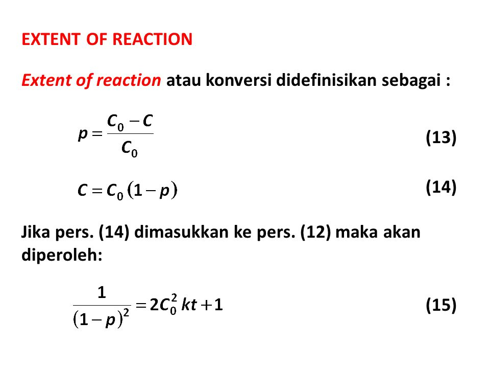 EXTENT OF REACTION Extent of reaction atau konversi didefinisikan sebagai : (13) (14) Jika pers.