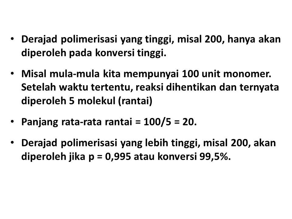 • Derajad polimerisasi yang tinggi, misal 200, hanya akan diperoleh pada konversi tinggi.
