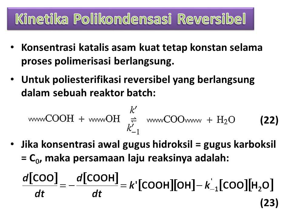 • Konsentrasi katalis asam kuat tetap konstan selama proses polimerisasi berlangsung.