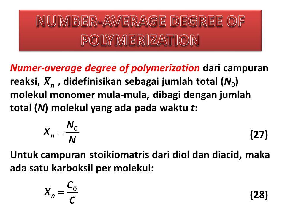 Numer-average degree of polymerization dari campuran reaksi,, didefinisikan sebagai jumlah total (N 0 ) molekul monomer mula-mula, dibagi dengan jumlah total (N) molekul yang ada pada waktu t: (27) Untuk campuran stoikiomatris dari diol dan diacid, maka ada satu karboksil per molekul: (28)