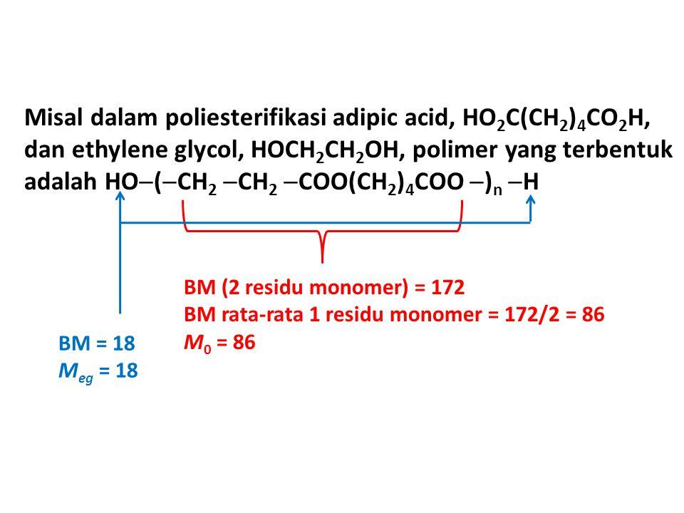 Misal dalam poliesterifikasi adipic acid, HO 2 C(CH 2 ) 4 CO 2 H, dan ethylene glycol, HOCH 2 CH 2 OH, polimer yang terbentuk adalah HO  (  CH 2  CH 2  COO(CH 2 ) 4 COO  ) n  H BM (2 residu monomer) = 172 BM rata-rata 1 residu monomer = 172/2 = 86 M 0 = 86 BM = 18 M eg = 18