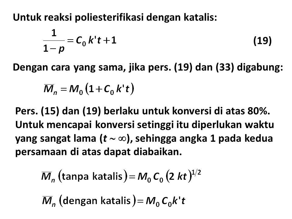Untuk reaksi poliesterifikasi dengan katalis: Dengan cara yang sama, jika pers.