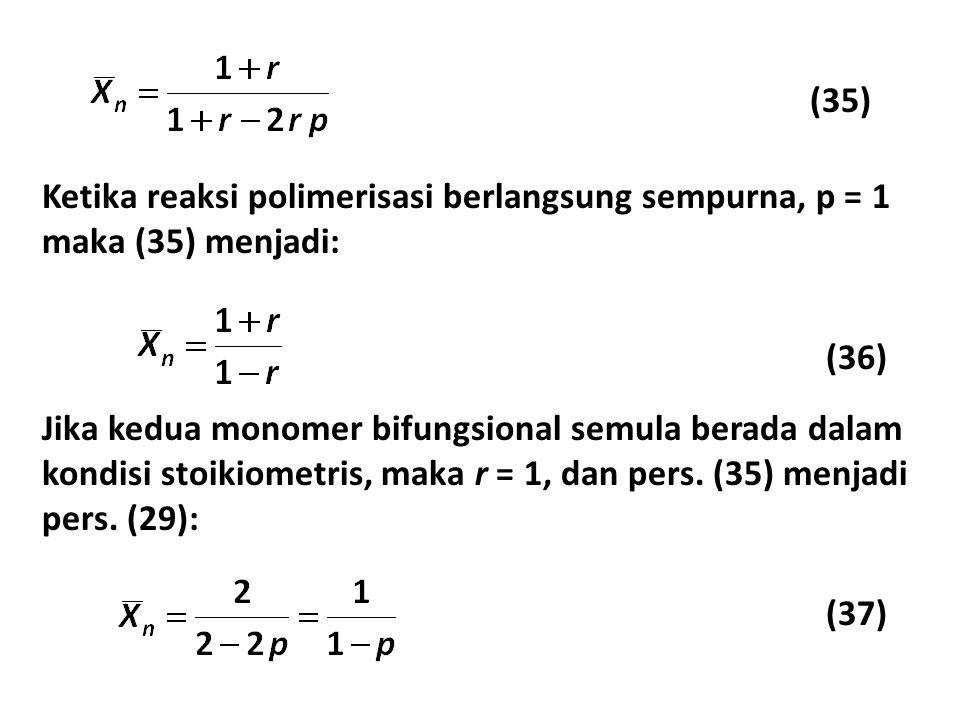 (35) Ketika reaksi polimerisasi berlangsung sempurna, p = 1 maka (35) menjadi: (36) Jika kedua monomer bifungsional semula berada dalam kondisi stoikiometris, maka r = 1, dan pers.