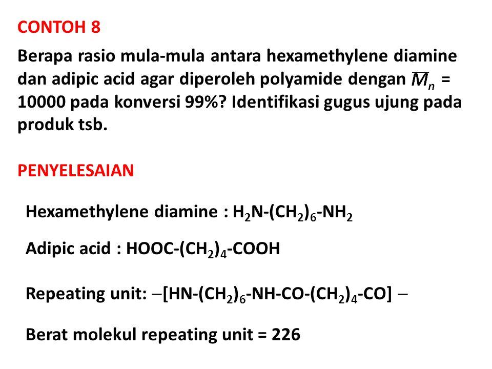 CONTOH 8 Berapa rasio mula-mula antara hexamethylene diamine dan adipic acid agar diperoleh polyamide dengan = 10000 pada konversi 99%.