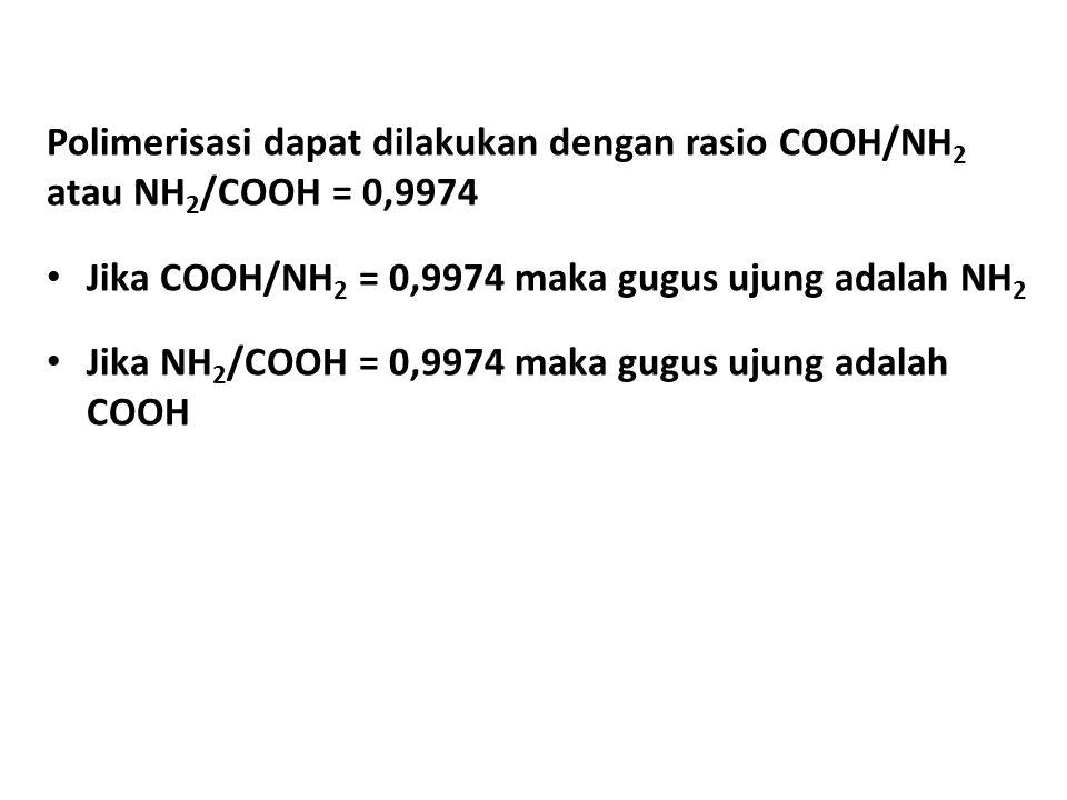 Polimerisasi dapat dilakukan dengan rasio COOH/NH 2 atau NH 2 /COOH = 0,9974 • Jika COOH/NH 2 = 0,9974 maka gugus ujung adalah NH 2 • Jika NH 2 /COOH = 0,9974 maka gugus ujung adalah COOH
