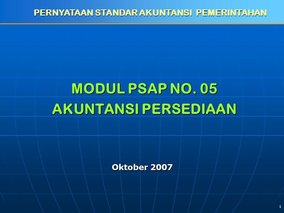 1 MODUL PSAP NO. 05 AKUNTANSI PERSEDIAAN PERNYATAAN STANDAR AKUNTANSI PEMERINTAHAN Oktober 2007