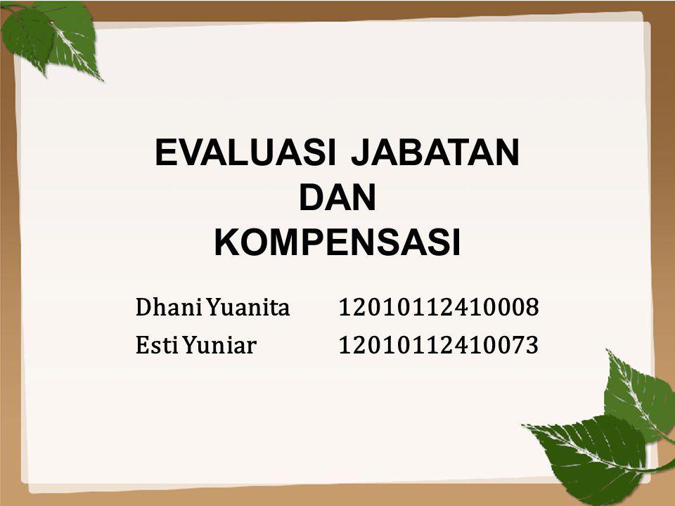 EVALUASI JABATAN DAN KOMPENSASI Dhani Yuanita 12010112410008 Esti Yuniar12010112410073