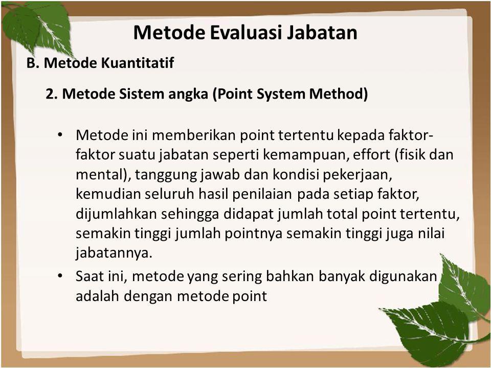 Metode Evaluasi Jabatan • Metode ini memberikan point tertentu kepada faktor- faktor suatu jabatan seperti kemampuan, effort (fisik dan mental), tangg
