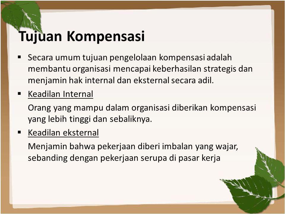 Tujuan Kompensasi  Secara umum tujuan pengelolaan kompensasi adalah membantu organisasi mencapai keberhasilan strategis dan menjamin hak internal dan eksternal secara adil.