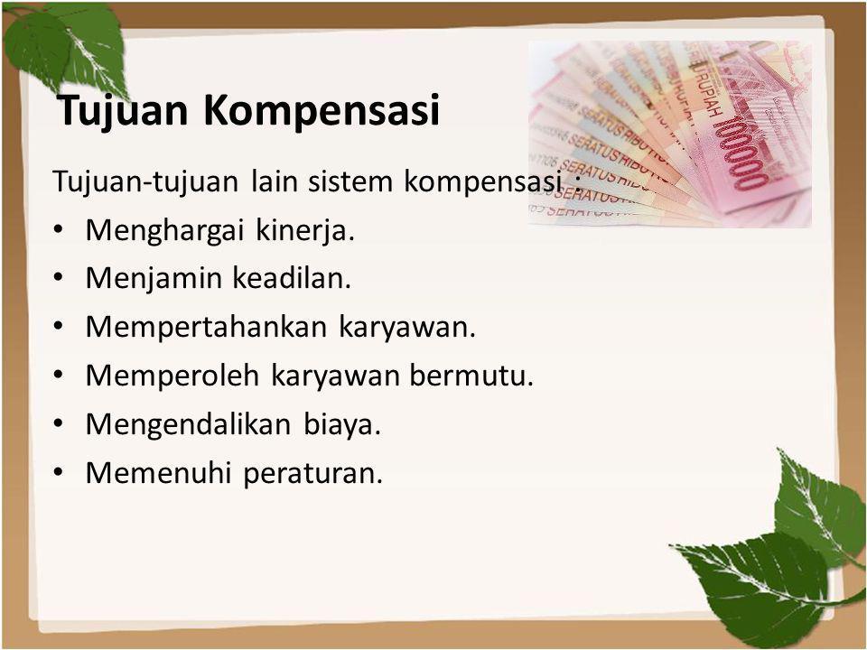Tujuan Kompensasi Tujuan-tujuan lain sistem kompensasi : • Menghargai kinerja. • Menjamin keadilan. • Mempertahankan karyawan. • Memperoleh karyawan b