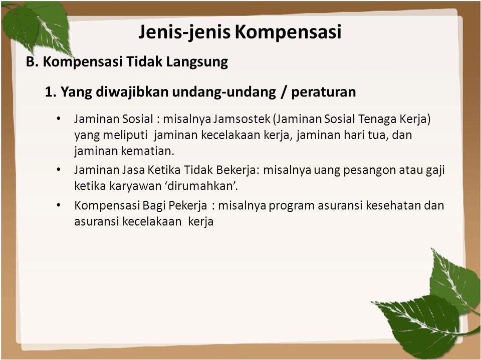 Jenis-jenis Kompensasi • Jaminan Sosial : misalnya Jamsostek (Jaminan Sosial Tenaga Kerja) yang meliputi jaminan kecelakaan kerja, jaminan hari tua, d